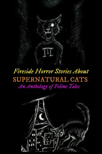 Fireside Horror Stories About Supernatural Cats: An Anthology of Feline Tales (Oldstyle Tales of Murder, Mystery, Horror, and Hauntings) (Volume 19)