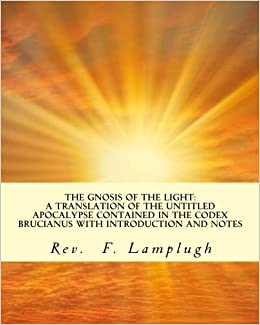 The Gnosis of the Light: A Translation of the Untitled Apocalypse contained in the Codex Brucianus with Introduction and Notes
