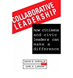 [(Collaborative Leadership: How Citizens and Civic Leaders Can Make a Difference )] [Author: D.D. Chrislip] [Aug-2013]
