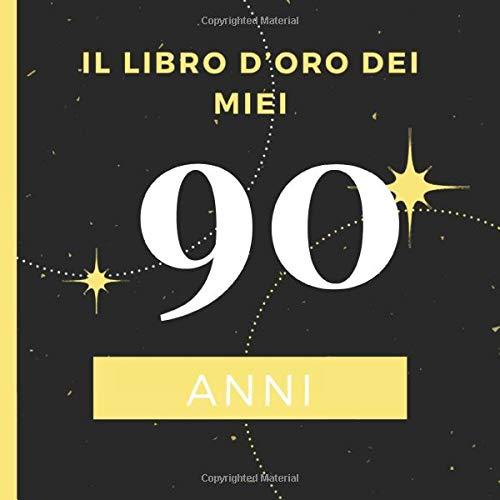 Auguri Di Buon Compleanno 90 Anni.Il Libro D Oro Dei Miei 90 Anni Il Libro Degli Ospiti Per