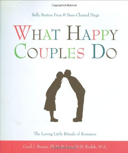 What Happy Couples Do: Belly Button Fuzz amp BareChested HugsThe Loving Little Rituals of Romance