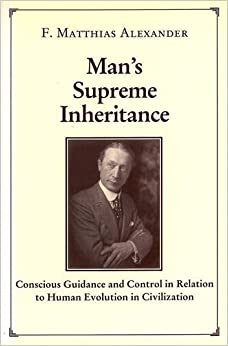 Man's Supreme Inheritance: Conscious Guidance and Control in Relation to Human Evolution in Civilization
