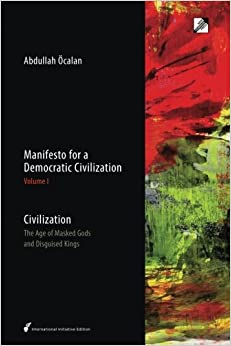 Manifesto for a Democratic Civilization: Volume 1: Civilization: the Age of Masked Gods and Disguised Kings