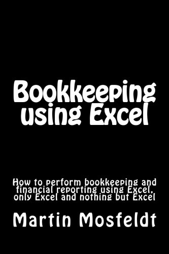 Download Bookkeeping using  Excel: How to perform bookkeeping and financial reporting using Excel, only Excel, and nothing but Excel pdf