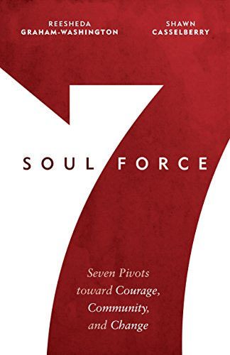 Soul Force: Seven Pivots toward Courage, Community, and Change by [Graham-Washington, Reesheda, Casselberry, Shawn]
