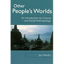 Other People's Worlds: An Introduction to Cultural and Social Anthropology