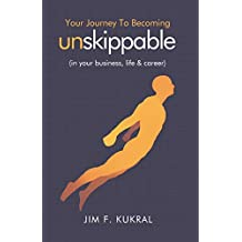 Your Journey to Becoming Unskippable™: (in your business, life & career)