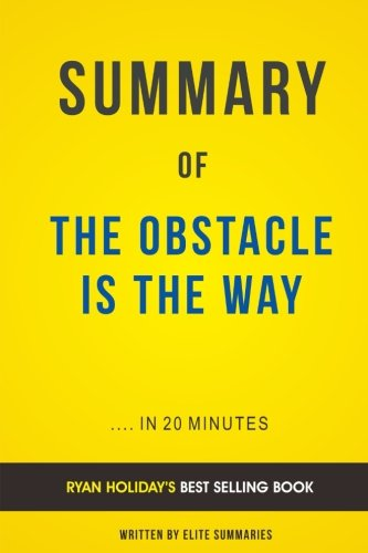 Summary of The Obstacle Is the Way: by Ryan Holiday   Includes Analysis