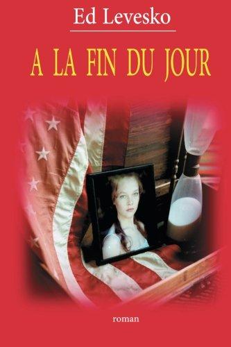 Download A La Fin du Jour (French Edition) ebook