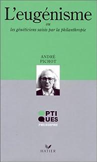 L'eugénisme ou les généticiens saisis par la philanthropie par André Pichot