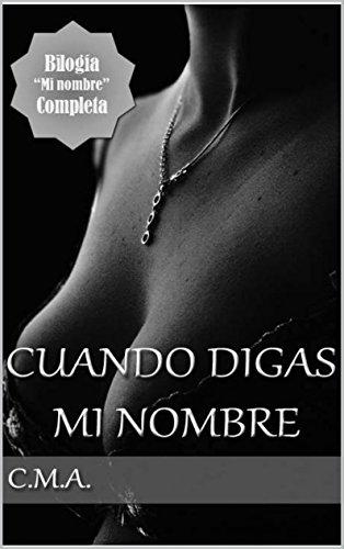 Cuando digas mi nombre Bilogía Completa: (Libro N°1 y Libro N°2) (Spanish Edition)