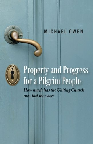 Read Online Property and Progress for a Pilgrim People: How much has the Uniting Church now lost the way? pdf epub