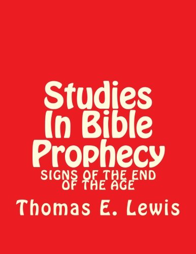 Studies In Bible Prophecy: Signs of the End of the Age