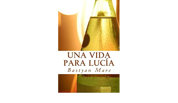 Amazon.com: Una vida para Lucía (Spanish Edition) eBook: Bastyan Mare: Kindle Store