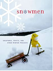 Snowmen: Creatures, Crafts, and Other Winter Projects