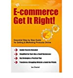 img - for [(E-commerce Get it Right!: Essential Step-by-step Guide for Selling & Marketing Products Online. Insider Secrets, Key Strategies & Practical Tips - Simplified for Start-ups & Small Businesses )] [Author: Ian Daniel] [Feb-2012] book / textbook / text book