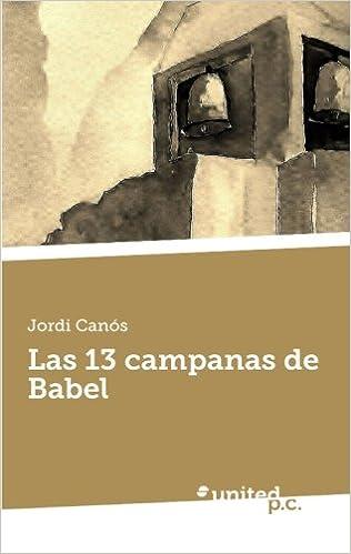 Las 13 campanas de Babel (Spanish Edition): Jordi Canós: 9788490398050: Amazon.com: Books