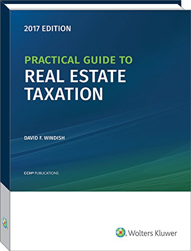 Practical Guide to Real Estate Taxation, 2017 (CCH Tax Spotlight)