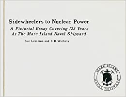 sidewheelers to nuclear power a pictorial essay covering  sidewheelers to nuclear power a pictorial essay covering 123 years at the mare island naval shipyard