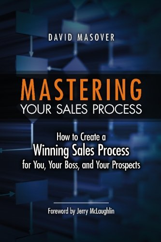 Process: How to Create a Winning Sales Process for You, Your Boss, and Your Prospects ()