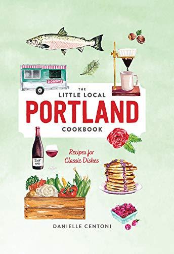 Little Local Portland Cookbook by Danielle Centoni