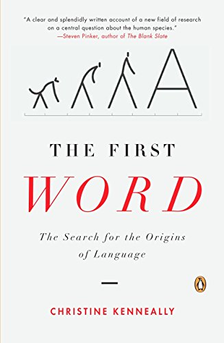 The First Word: The Search for the Origins of Language by Kenneally, Christine