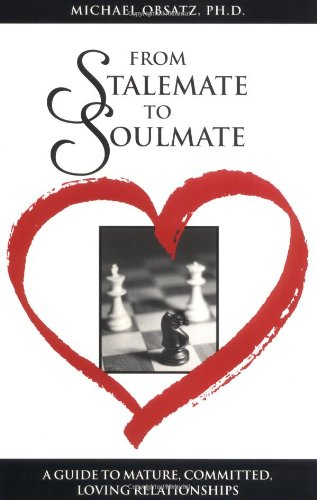From Stalemate to Soulmate: A Guide to Mature, Committed, Loving Relationships