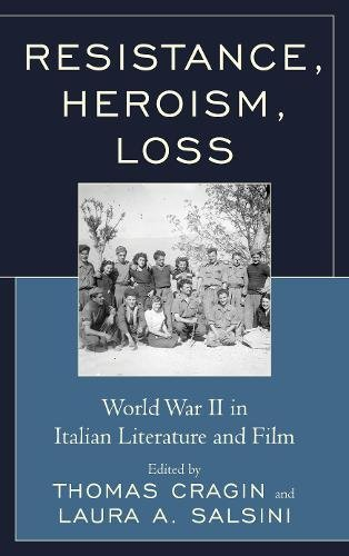 Resistance, Heroism, Loss: World War II in Italian Literature and Film (The Fairleigh Dickinson University Press Series in Italian Studies)