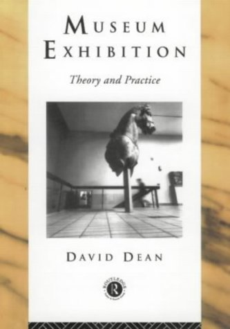 Museum Exhibition: Theory and Practice (Heritage: Care-Preservation-Management) Paperback – 14 Nov 1996 David Dean Routledge 0415080177 Art