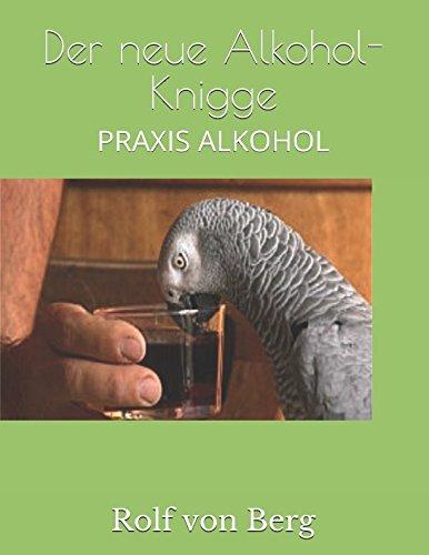 Der neue Alkohol-Knigge: PRAXIS ALKOHOL