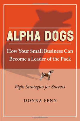 Alpha Dogs: How Your Small Business can become a Leader of the Pack pdf epub