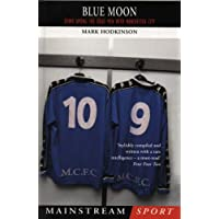Blue Moon: The Modern Football Classic of a Season Down Among the Dead Men: Down Among the Dead Men with Manchester City (Mainstream Sport)