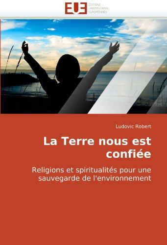 La Terre nous est confiée: Religions et spiritualités pour une sauvegarde de l'environnement (French Edition)
