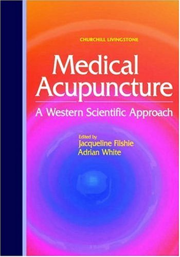 Medical Acupuncture: A Western Scientific Approach, 1e - Jacqueline Filshie MBBS FRCA; Adrian White PhD MA BM BCh