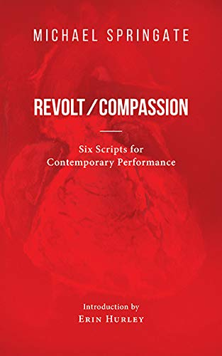Revolt/Compassion: Six Scripts for Contemporary Performance