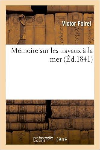 Memoire Sur Les Travaux a la Mer: Comprenant L Historique Des Ouvrages Executes Au Port D Alger (Savoirs Et Traditions)