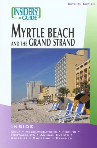 Insiders' Guide to Myrtle Beach and the Grand Strand (Insiders' Guide to Myrtle Beach & the Grand Strand)
