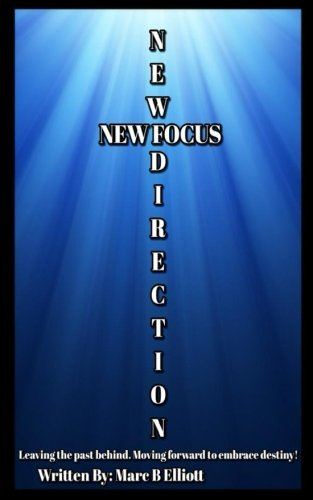 New Direction New Focus: Leaving the past behind. Moving forward to embrace destiny!