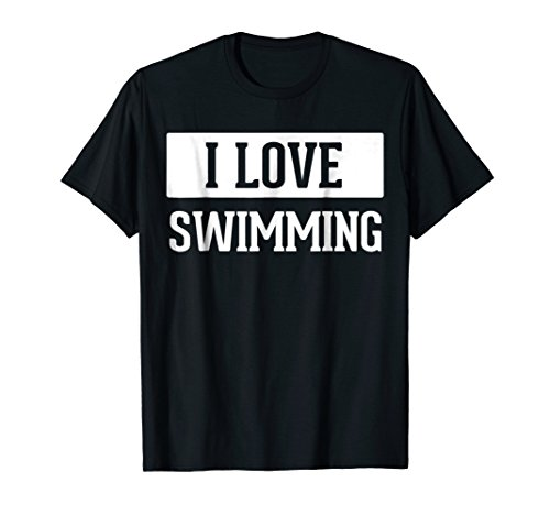 (I Love Swimming. Swimmers Funny Sayings T-Shirts Gift Ideas)