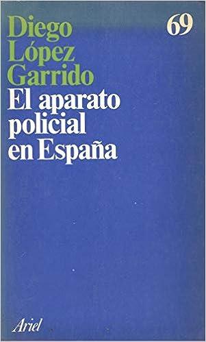 El aparato policial en España : historia, sociologia e ideologia Publicaciones: Amazon.es: López Garrido, Diego: Libros