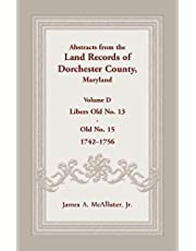 Abstracts from the Land Records of Dorchester County, Maryland, Volume D: 1742-1756