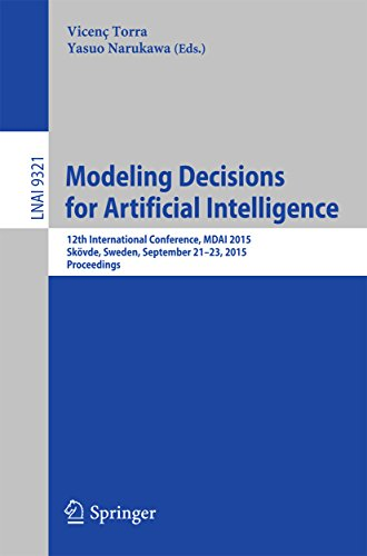 Download Modeling Decisions for Artificial Intelligence: 12th International Conference, MDAI 2015, Skövde, Sweden, September 21-23, 2015, Proceedings (Lecture Notes in Computer Science) Pdf