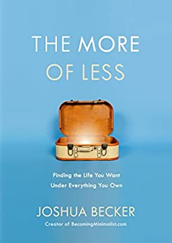The More of Less: Finding the Life You Want Under Everything You Own by [Becker, Joshua]