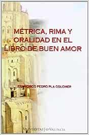 Métrica, Rima Y Oralidad En El Libro Del Buen Amor Anejo