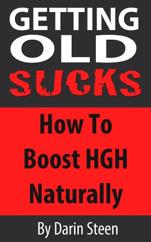 (Getting Old SUCKS! How to Increase Human Growth Hormone (HGH) Levels Naturally and Live Long and Strong To 100)