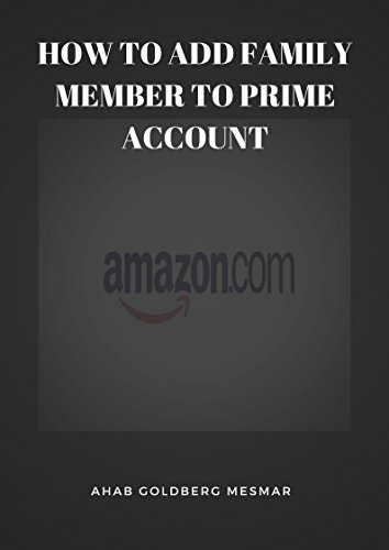 How to Add Family Member to Prime Account: How to Add Family Member to Prime Membership