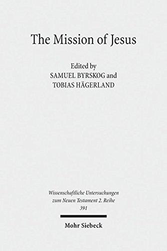 The Mission of Jesus: Second Nordic Symposion on the Historical Jesus, Lund, 7 - 10 October 2012 (Wissenschaftliche Untersuchungen Zum Neuen Testament 2.Reihe) pdf epub