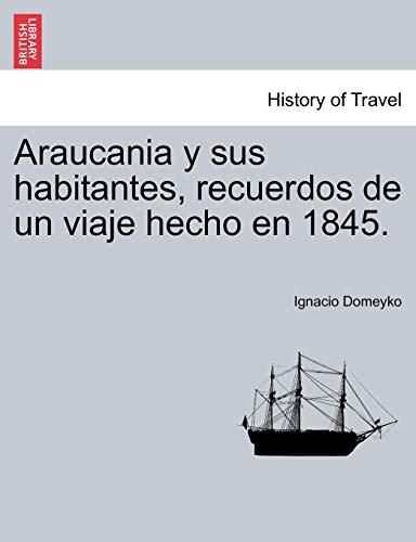 Araucania y sus habitantes, recuerdos de un viaje hecho en 1845. (Spanish Edition) ()