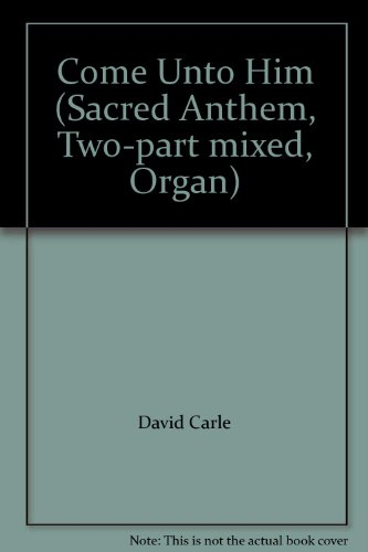 Come Unto Him (Sacred Anthem, Two-part mixed, Organ)