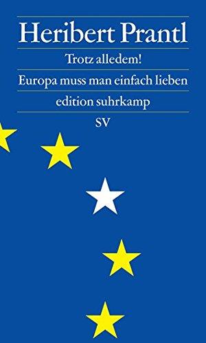 Trotz alledem!: Europa muss man einfach lieben (edition suhrkamp) Sondereinband – 10. Oktober 2016 Heribert Prantl Suhrkamp Verlag 3518072897 Europa / Geschichte